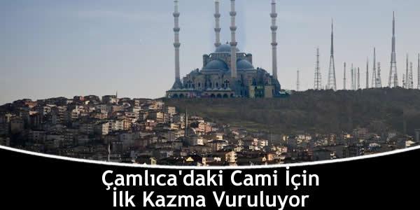 Çamlıca'daki Cami İçin İlk Kazma Vuruluyor
