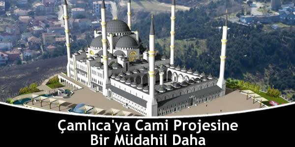 Çamlıca'ya Cami Projesine Bir Müdahil Daha