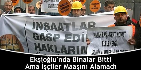 Ekşioğlu'nda Binalar Bitti Ama İşçiler Maaşını Alamadı
