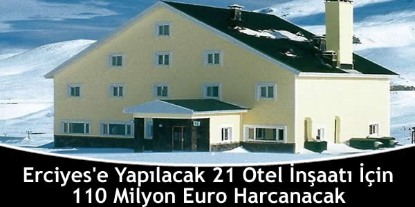 Erciyes'e Yapılacak 21 Otel İnşaatı İçin 110 Milyon Euro Harcanacak