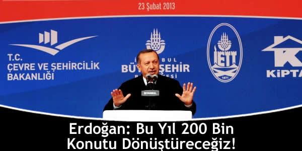 Erdoğan: Bu Yıl 200 Bin Konutu Dönüştüreceğiz!