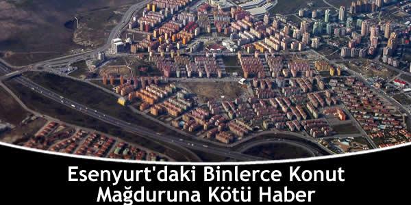 Esenyurt'daki Binlerce Konut Mağduruna Kötü Haber