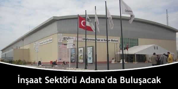 İnşaat Sektörü Adana'da Buluşacak