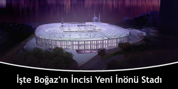 İşte Boğaz'ın İncisi Yeni İnönü Stadı