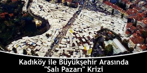 """Kadıköy ile Büyükşehir Arasında """"Salı Pazarı"""" Krizi"""