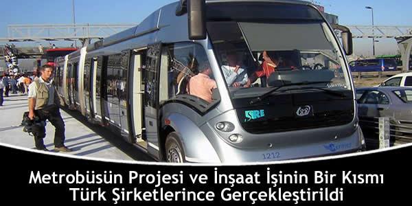 Metrobüsün Projesi ve İnşaat İşinin Bir Kısmı Türk Şirketlerince Gerçekleştirildi