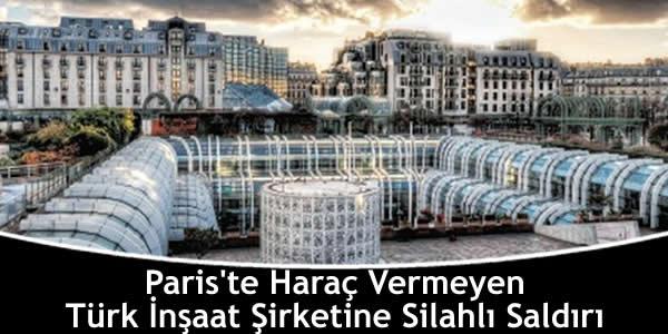 Paris'te Haraç Vermeyen Türk İnşaat Şirketine Silahlı Saldırı