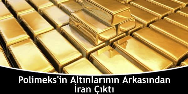 Polimeks'in Altınlarının Arkasından İran Çıktı
