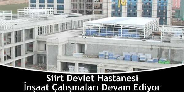 Siirt Devlet Hastanesi İnşaat Çalışmaları Devam Ediyor