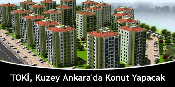 TOKİ, Kuzey Ankara'da Konut Yapacak