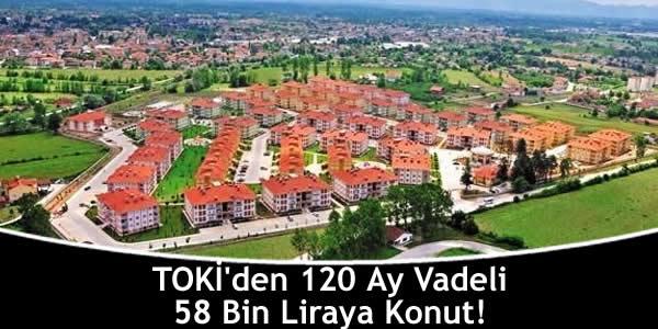 TOKİ'den 120 Ay Vadeli 58 Bin Liraya Konut!