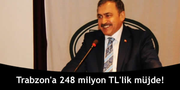 Trabzon'a 248 milyon TL'lik müjde!