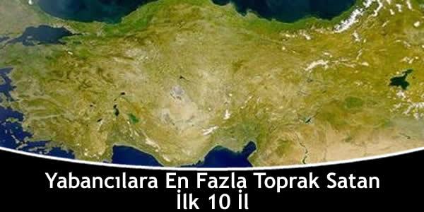 Yabancılara En Fazla Toprak Satan İlk 10 İl