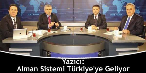 Yazıcı: Alman Sistemi Türkiye'ye Geliyor