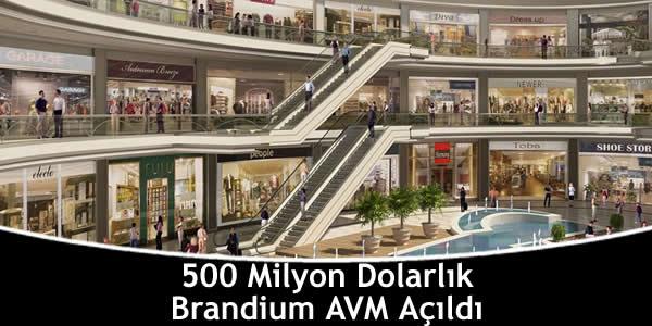 500 Milyon Dolarlık Brandium AVM Açıldı