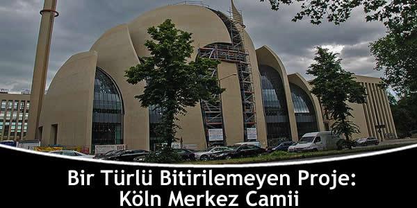 Bir Türlü Bitirilemeyen Proje: Köln Merkez Camii
