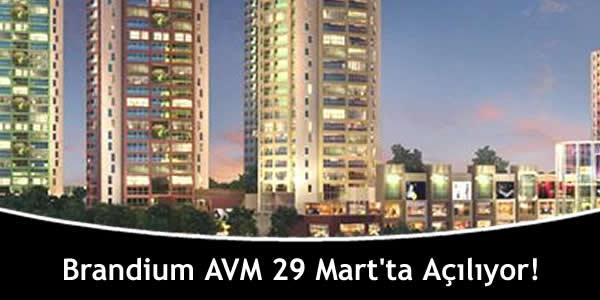 Brandium AVM 29 Mart'ta Açılıyor!