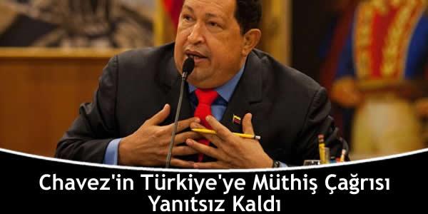 Chavez'in Türkiye'ye Müthiş Çağrısı Yanıtsız Kaldı
