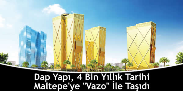 """Dap Yapı, 4 Bin Yıllık Tarihi Maltepe'ye """"Vazo"""" İle Taşıdı"""