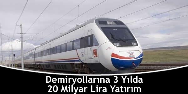 Demiryollarına 3 Yılda 20 Milyar Lira Yatırım