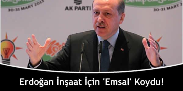 Erdoğan İnşaat İçin 'Emsal' Koydu!