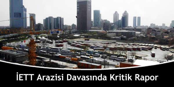 İETT Arazisi Davasında Kritik Rapor