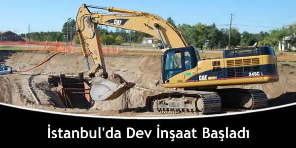 İstanbul'da Dev İnşaat Başladı