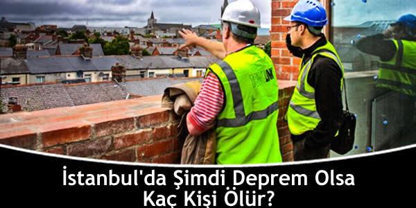 İstanbul'da Şimdi Deprem Olsa Kaç Kişi Ölür?