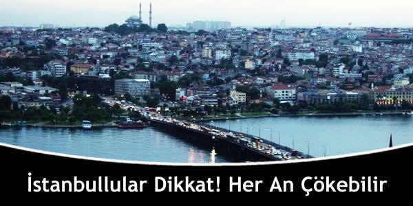 İstanbullular Dikkat! Her An Çökebilir