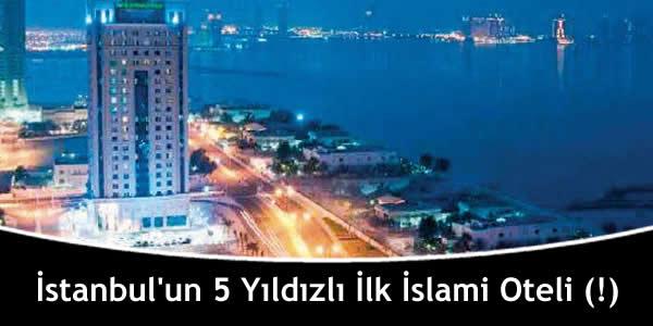 İstanbul'un 5 Yıldızlı İlk İslami Oteli (!)