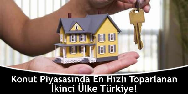 Konut Piyasasında En Hızlı Toparlanan İkinci Ülke Türkiye!
