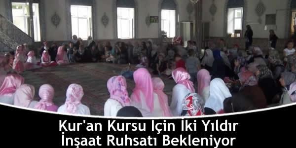 Kur'an Kursu İçin İki Yıldır İnşaat Ruhsatı Bekleniyor