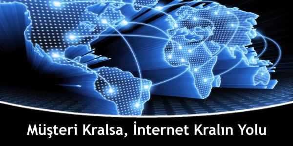 Müşteri Kralsa, İnternet Kralın Yolu