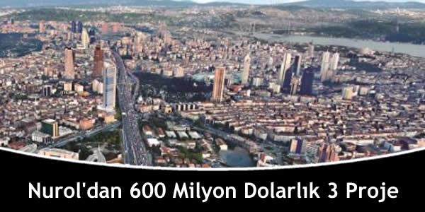 Nurol'dan 600 Milyon Dolarlık 3 Proje