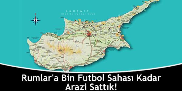 Rumlar'a Bin Futbol Sahası Kadar Arazi Sattık!