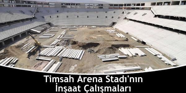 Timsah Arena Stadı'nın İnşaat Çalışmaları