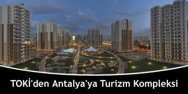 TOKİ'den Antalya'ya Turizm Kompleksi