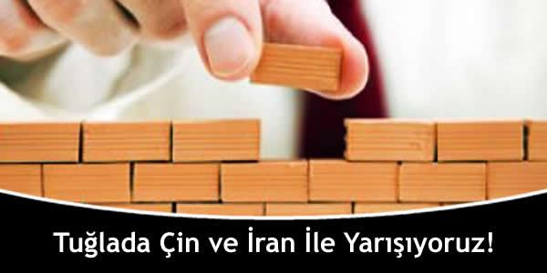 Tuğlada Çin ve İran İle Yarışıyoruz!