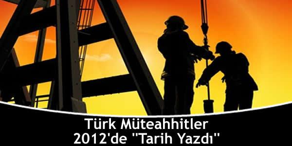 """Türk Müteahhitler 2012'de """"Tarih Yazdı"""""""