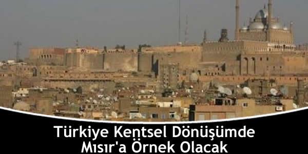 Türkiye Kentsel Dönüşümde Mısır'a Örnek Olacak