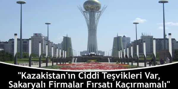 """""""Kazakistan'ın Ciddi Teşvikleri Var, Sakaryalı Firmalar Fırsatı Kaçırmamalı"""""""