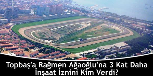 Topbaş'a Rağmen Ağaoğlu'na 3 Kat Daha İnşaat İznini Kim Verdi?