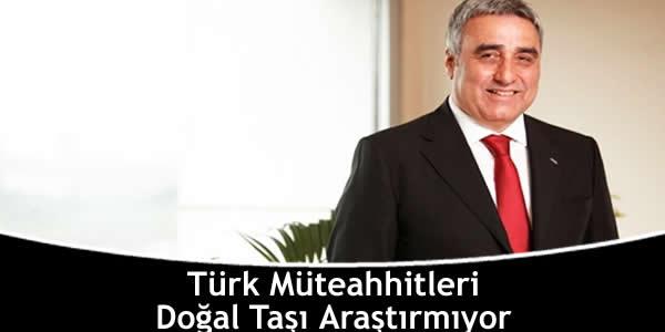 Türk Müteahhitleri Doğal Taşı Araştırmıyor