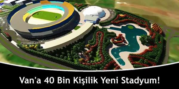 Van'a 40 Bin Kişilik Yeni Stadyum!