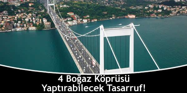 4 Boğaz Köprüsü Yaptırabilecek Tasarruf!