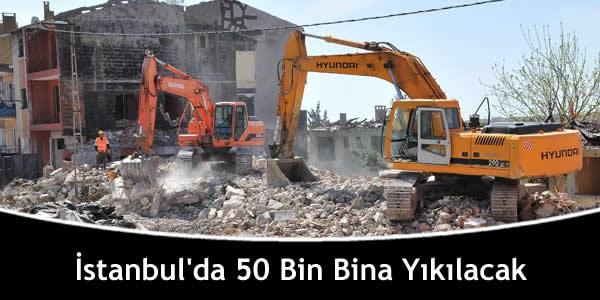 İstanbul'da 50 Bin Bina Yıkılacak