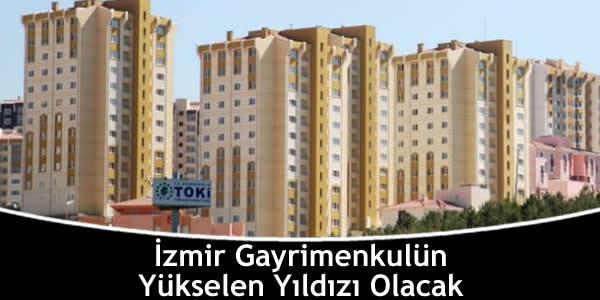 İzmir Gayrimenkulün Yükselen Yıldızı Olacak