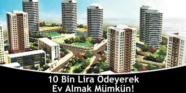 10 Bin Lira Ödeyerek Ev Almak Mümkün!