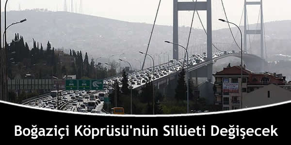 Boğaziçi Köprüsü'nün Silüeti Değişecek