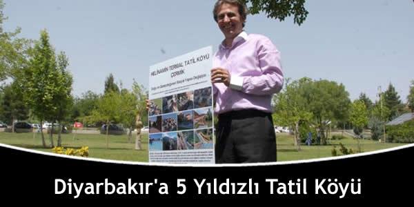 Diyarbakır'a 5 Yıldızlı Tatil Köyü